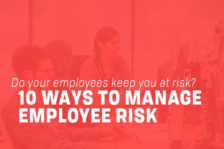 10 ways to manage employee risk