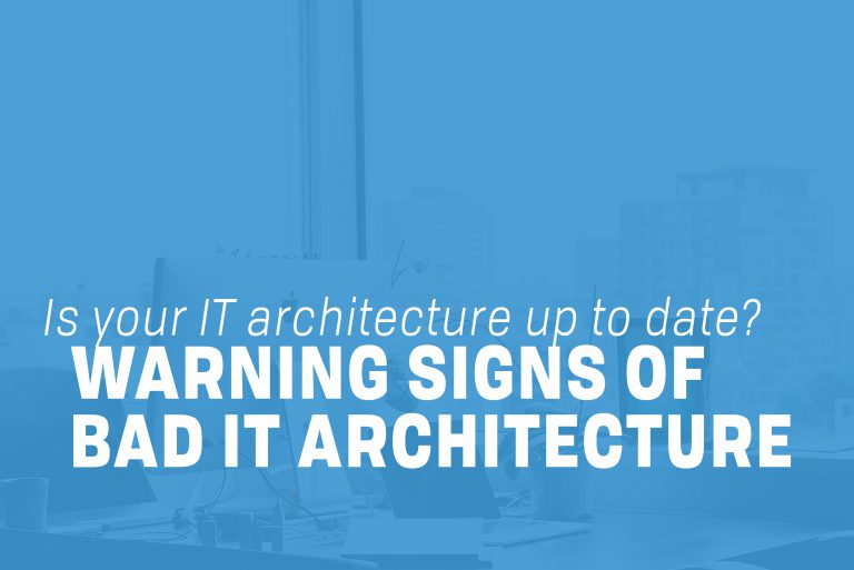 Warning Signs of Bad IT Architecture